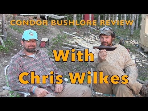 Condor Bushlore review ......... With Chris Wilkes .....2017